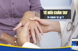 Tê mỏi chân tay là bệnh gì ?