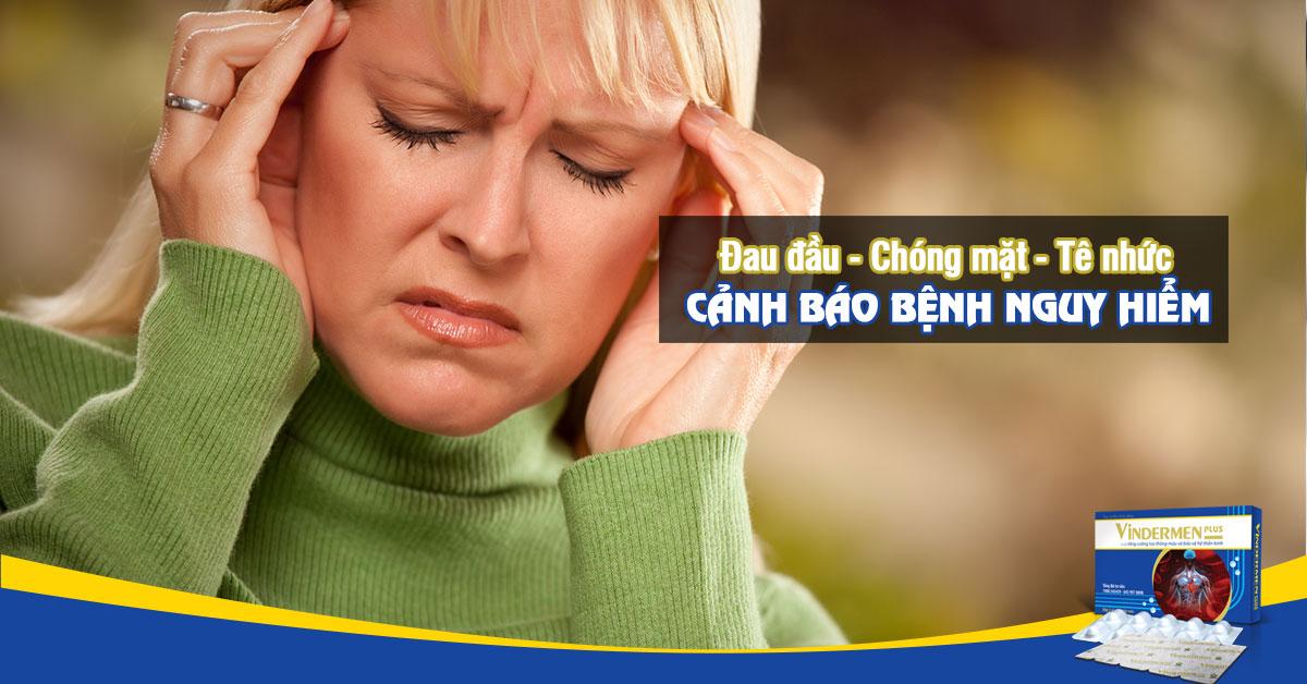Đau đầu, chóng mặt, tê nhức cảnh báo bệnh nguy hiểm