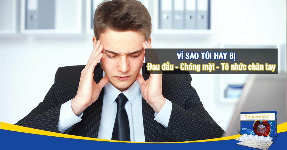 Vì sao bị đau đầu chóng mặt nhức mỏi chân tay