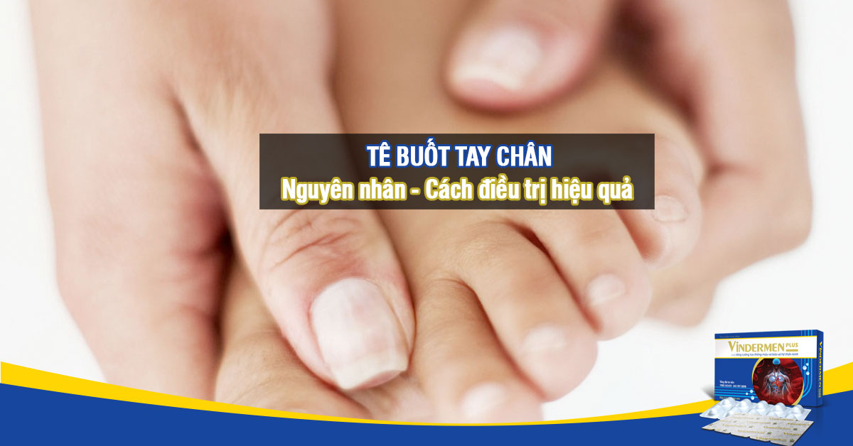 Tê buốt tay chân - Nguyên nhân và cách chữa trị